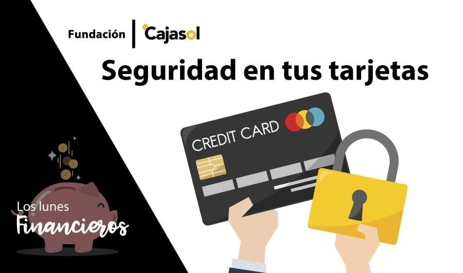 Los Lunes Financieros de la Fundación Cajasol: Uso de las tarjetas con seguridad