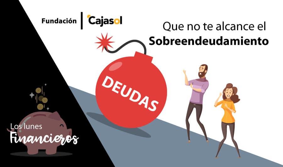 Los Lunes Financieros de la Fundación Cajasol: Que no te alcance el sobreendeudamiento