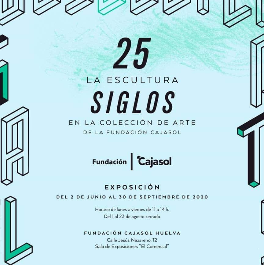 Cartel de la exposición '25 Siglos. La escultura de la Fundación Cajasol' en Huelva