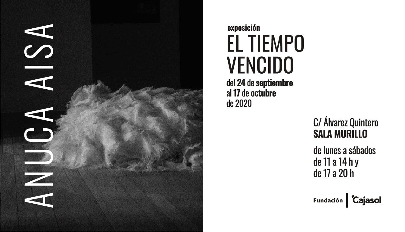 Cartel de la exposición 'El tiempo vencido', de Anuca Aisa, en la Fundación Cajasol
